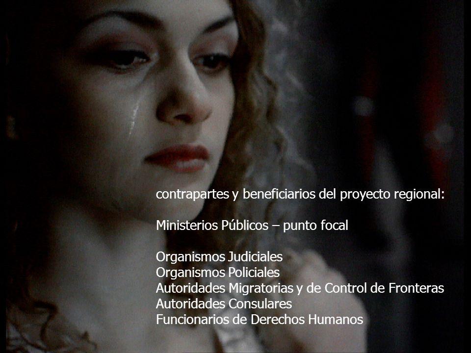 contrapartes y beneficiarios del proyecto regional: Ministerios Públicos – punto focal Organismos Judiciales Organismos Policiales Autoridades Migrato