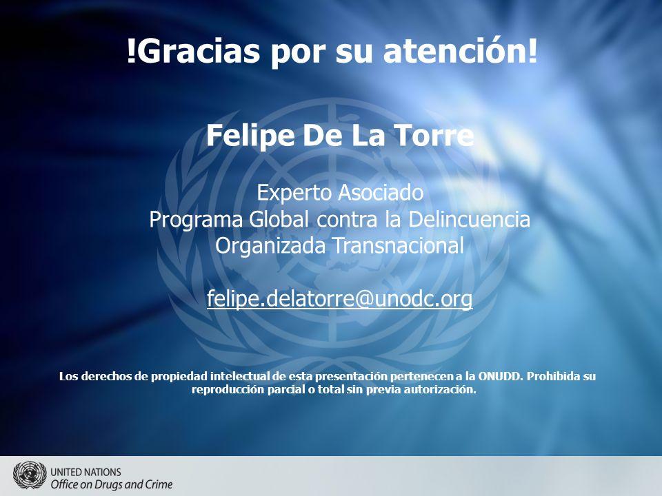 !Gracias por su atención! Los derechos de propiedad intelectual de esta presentación pertenecen a la ONUDD. Prohibida su reproducción parcial o total