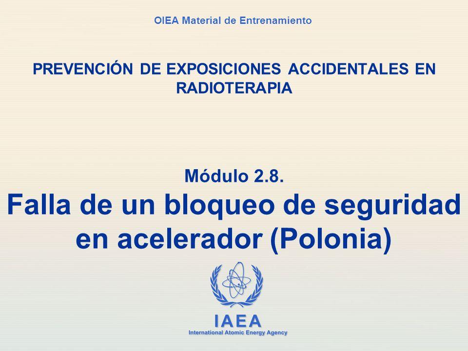 IAEA International Atomic Energy Agency OIEA Material de Entrenamiento Módulo 2.8. Falla de un bloqueo de seguridad en acelerador (Polonia) PREVENCIÓN