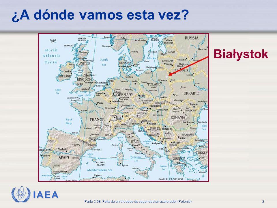IAEA Parte 2.08. Falla de un bloqueo de seguridad en acelerador (Polonia)2 ¿A dónde vamos esta vez? Białystok