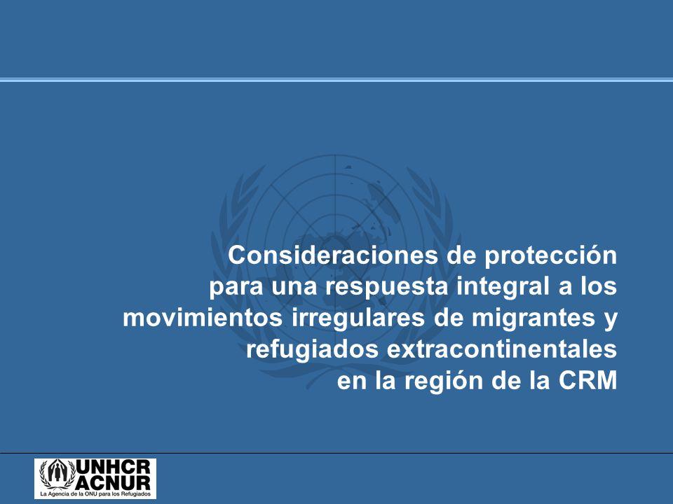 Consideraciones de protección para una respuesta integral a los movimientos irregulares de migrantes y refugiados extracontinentales en la región de la CRM