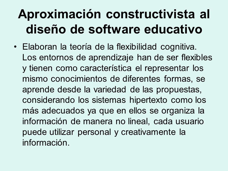 Aproximación constructivista al diseño de software educativo Elaboran la teoría de la flexibilidad cognitiva. Los entornos de aprendizaje han de ser f