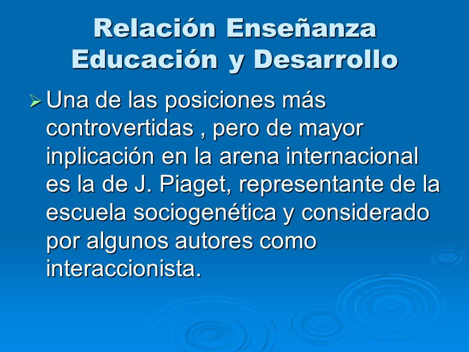 Relación Enseñanza Educación y Desarrollo Una de las posiciones más controvertidas, pero de mayor inplicación en la arena internacional es la de J. Pi