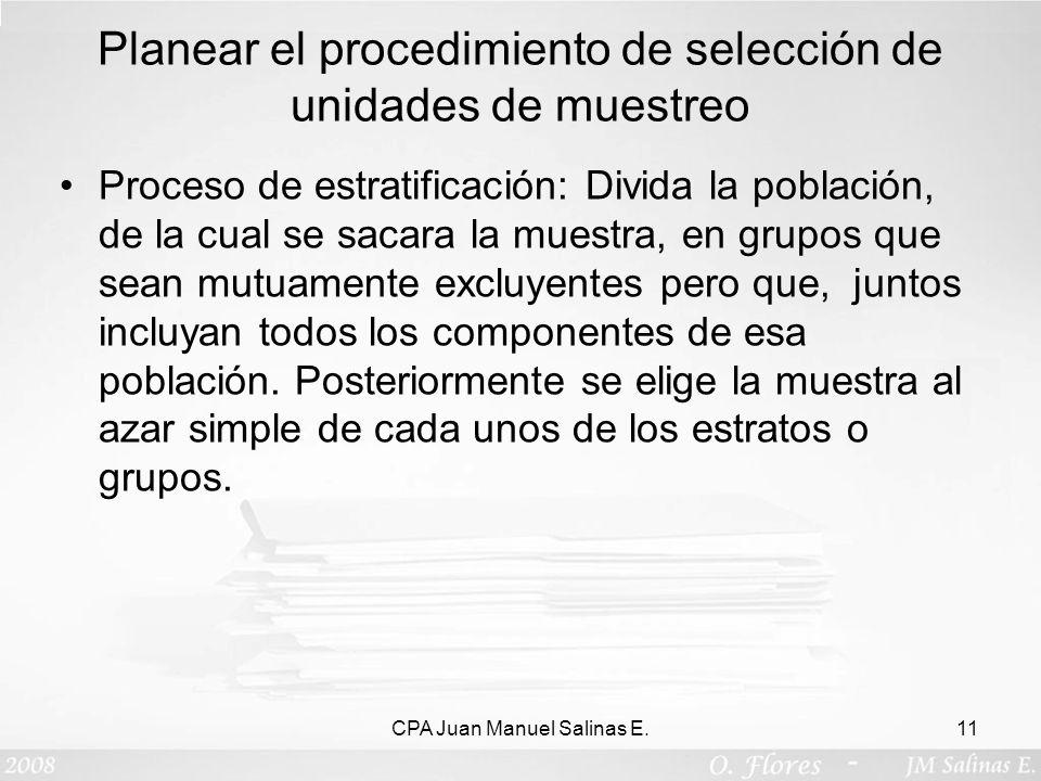 Planear el procedimiento de selección de unidades de muestreo Proceso de estratificación: Divida la población, de la cual se sacara la muestra, en gru