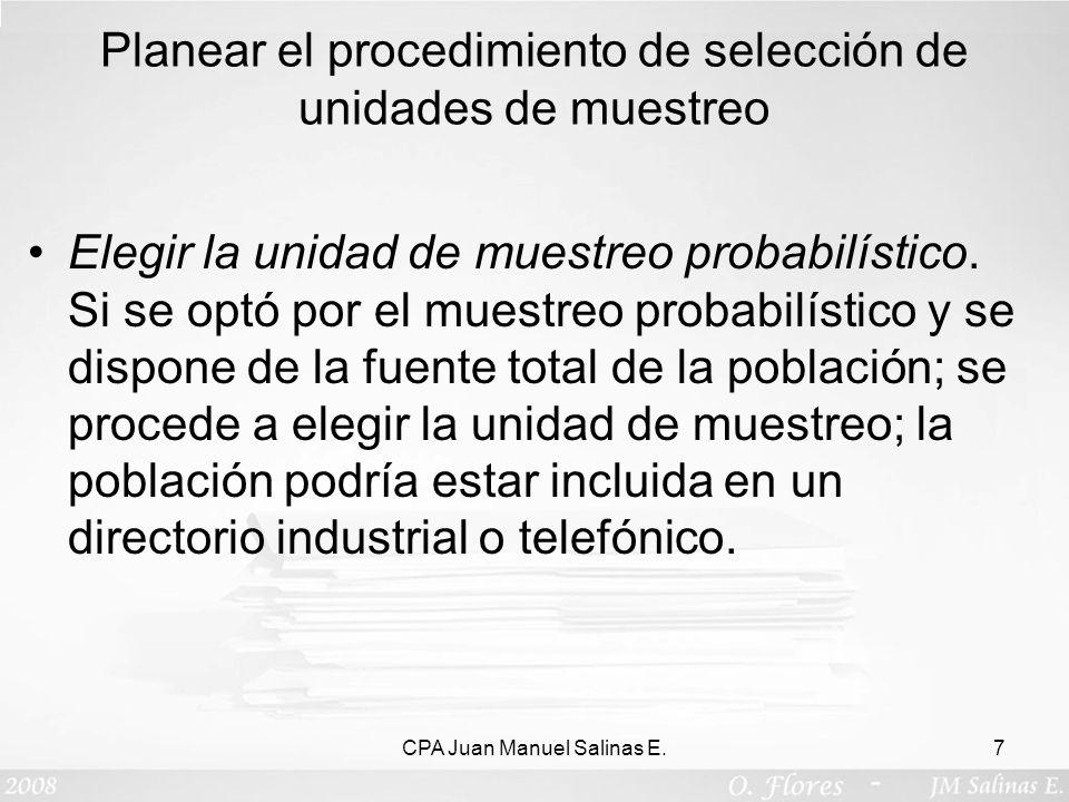Planear el procedimiento de selección de unidades de muestreo Elegir la unidad de muestreo probabilístico. Si se optó por el muestreo probabilístico y