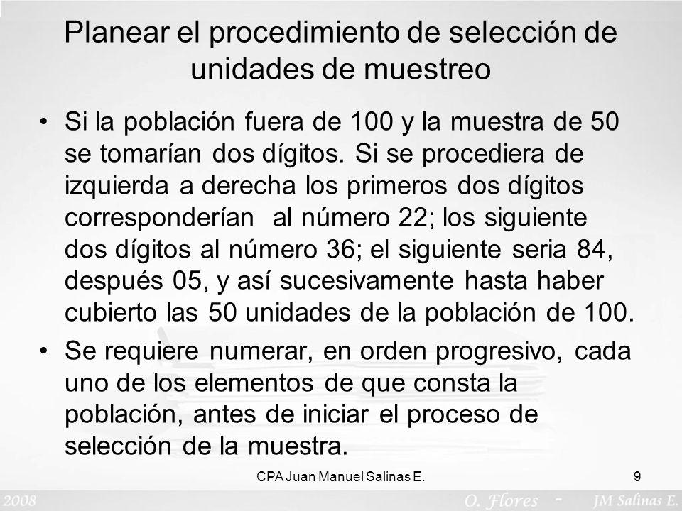 Planear el procedimiento de selección de unidades de muestreo Si la población fuera de 100 y la muestra de 50 se tomarían dos dígitos. Si se procedier