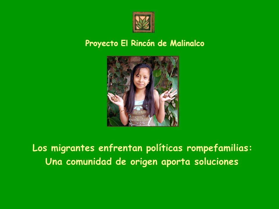 Los migrantes enfrentan políticas rompefamilias: Una comunidad de origen aporta soluciones Proyecto El Rincón de Malinalco