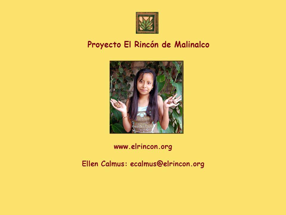 www.elrincon.org Ellen Calmus: ecalmus@elrincon.org Proyecto El Rincón de Malinalco