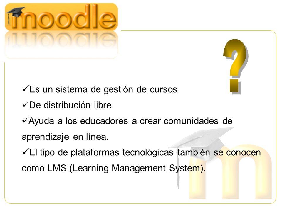 Es un sistema de gestión de cursos De distribución libre Ayuda a los educadores a crear comunidades de aprendizaje en línea. El tipo de plataformas te