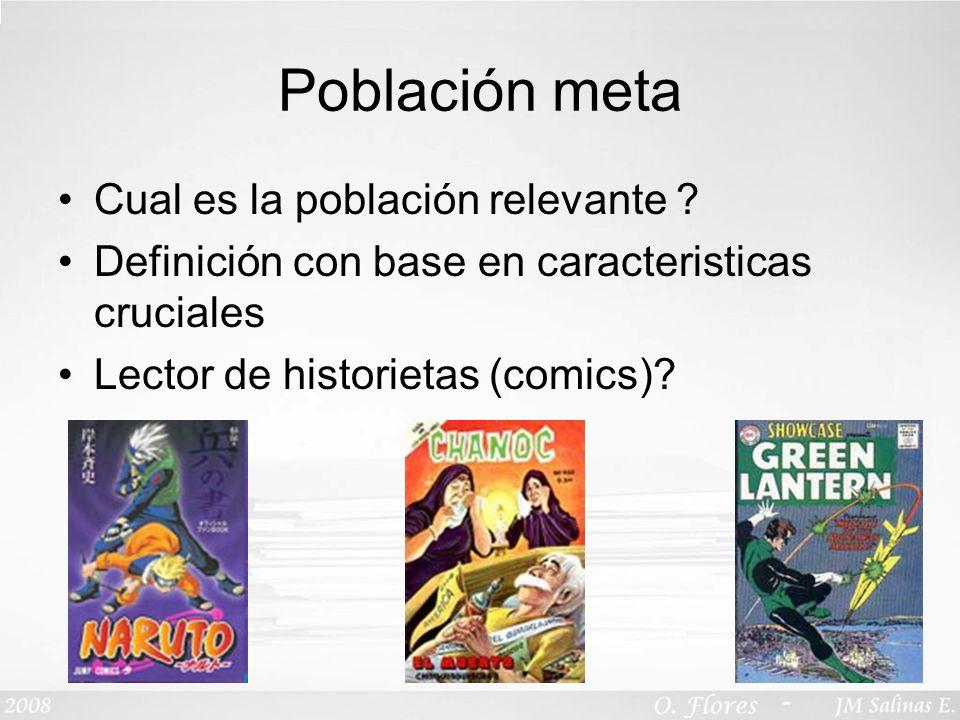 Población meta Cual es la población relevante ? Definición con base en caracteristicas cruciales Lector de historietas (comics)?