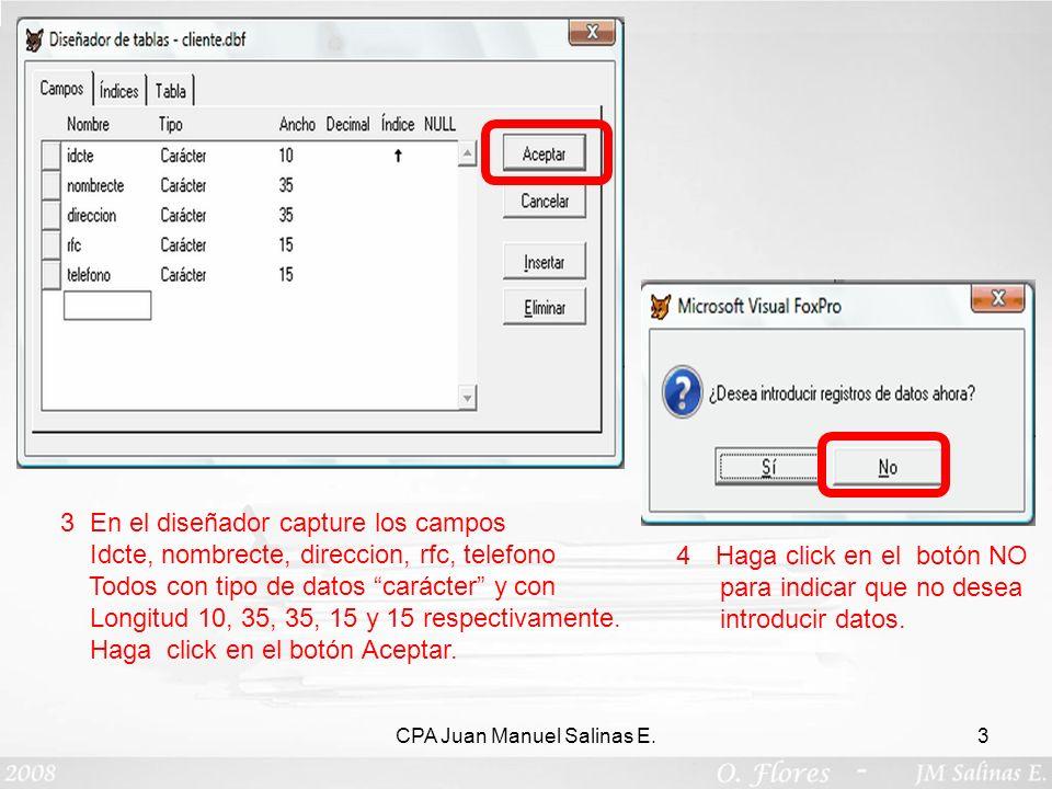 CPA Juan Manuel Salinas E.3 3 En el diseñador capture los campos Idcte, nombrecte, direccion, rfc, telefono Todos con tipo de datos carácter y con Lon