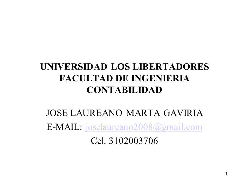 1 UNIVERSIDAD LOS LIBERTADORES FACULTAD DE INGENIERIA CONTABILIDAD JOSE LAUREANO MARTA GAVIRIA E-MAIL: joselaureano2008@gmail.comjoselaureano2008@gmai