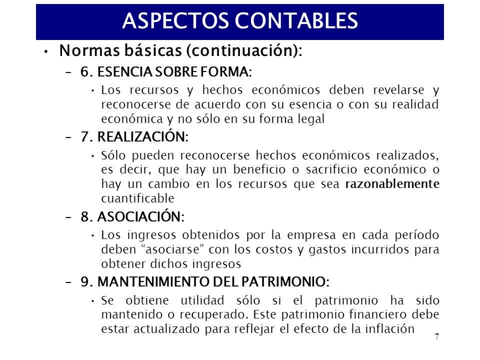 7 Normas básicas (continuación): –6. ESENCIA SOBRE FORMA: Los recursos y hechos económicos deben revelarse y reconocerse de acuerdo con su esencia o c