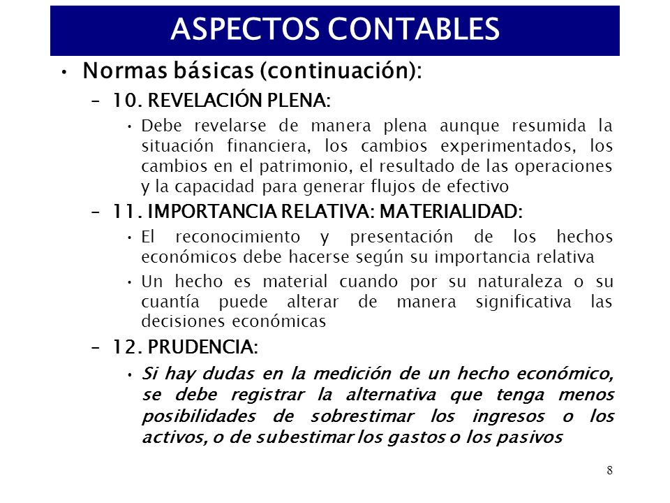 8 Normas básicas (continuación): –10. REVELACIÓN PLENA: Debe revelarse de manera plena aunque resumida la situación financiera, los cambios experiment