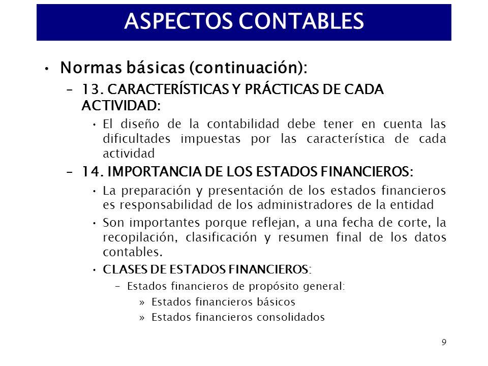 9 Normas básicas (continuación): –13. CARACTERÍSTICAS Y PRÁCTICAS DE CADA ACTIVIDAD: El diseño de la contabilidad debe tener en cuenta las dificultade