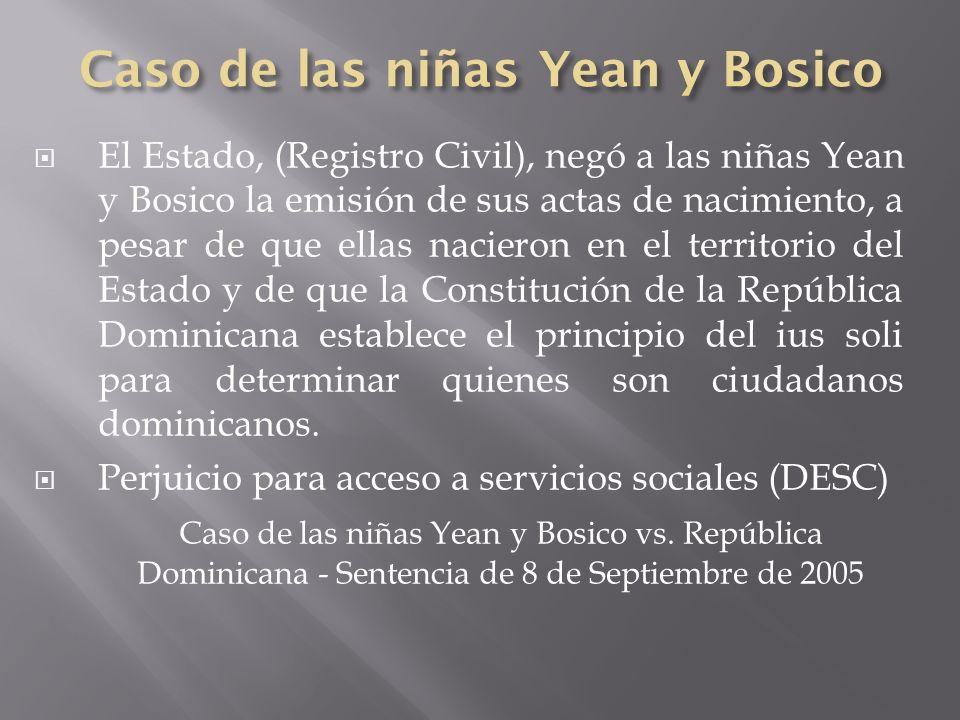 El Estado, (Registro Civil), negó a las niñas Yean y Bosico la emisión de sus actas de nacimiento, a pesar de que ellas nacieron en el territorio del