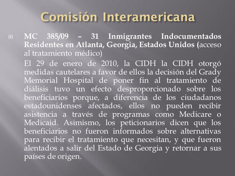 MC 385/09 – 31 Inmigrantes Indocumentados Residentes en Atlanta, Georgia, Estados Unidos ( acceso al tratamiento médico) El 29 de enero de 2010, la CI