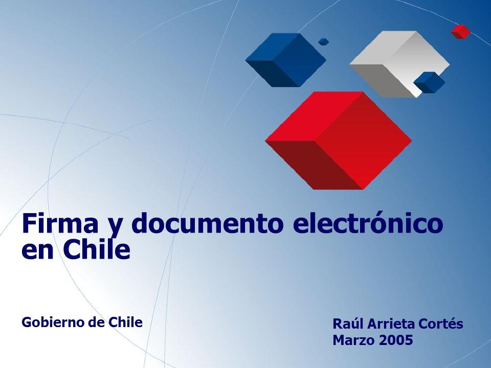 1 Firma y documento electrónico en Chile Gobierno de Chile Raúl Arrieta Cortés Marzo 2005