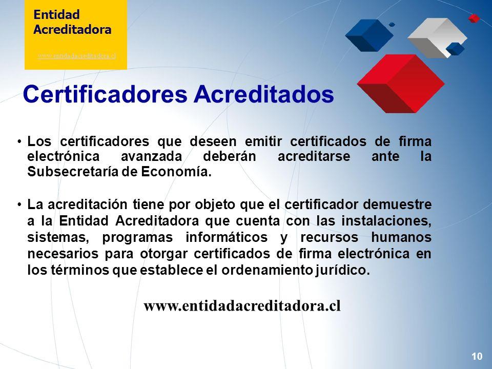 10 Certificadores Acreditados Los certificadores que deseen emitir certificados de firma electrónica avanzada deberán acreditarse ante la Subsecretarí