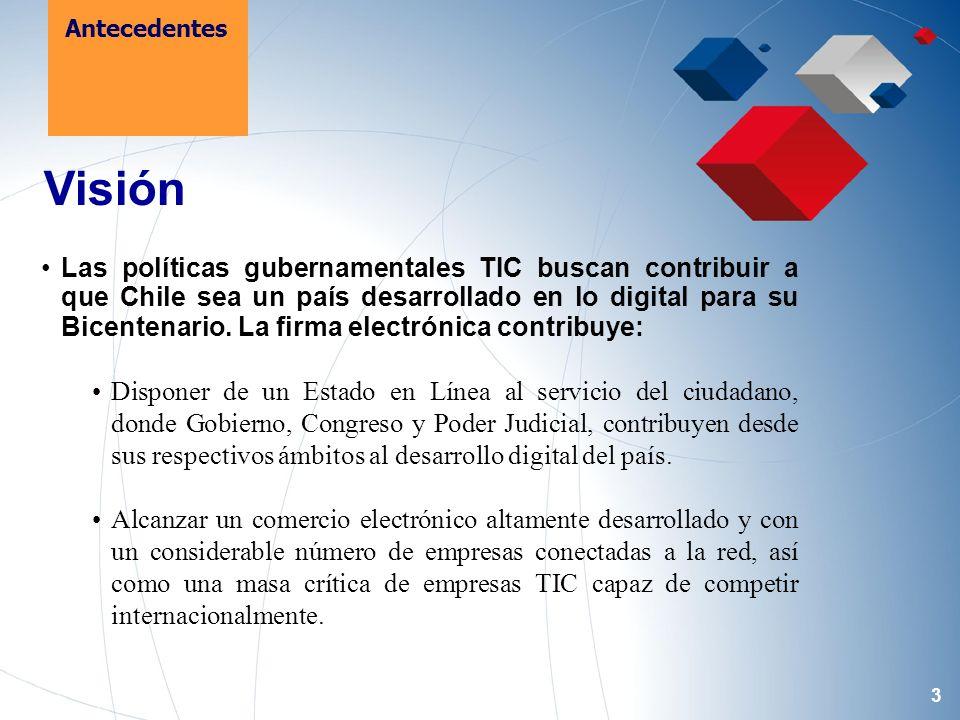 3 Visión Las políticas gubernamentales TIC buscan contribuir a que Chile sea un país desarrollado en lo digital para su Bicentenario.