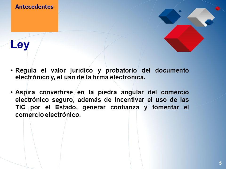 5 Ley Regula el valor jurídico y probatorio del documento electrónico y, el uso de la firma electrónica.