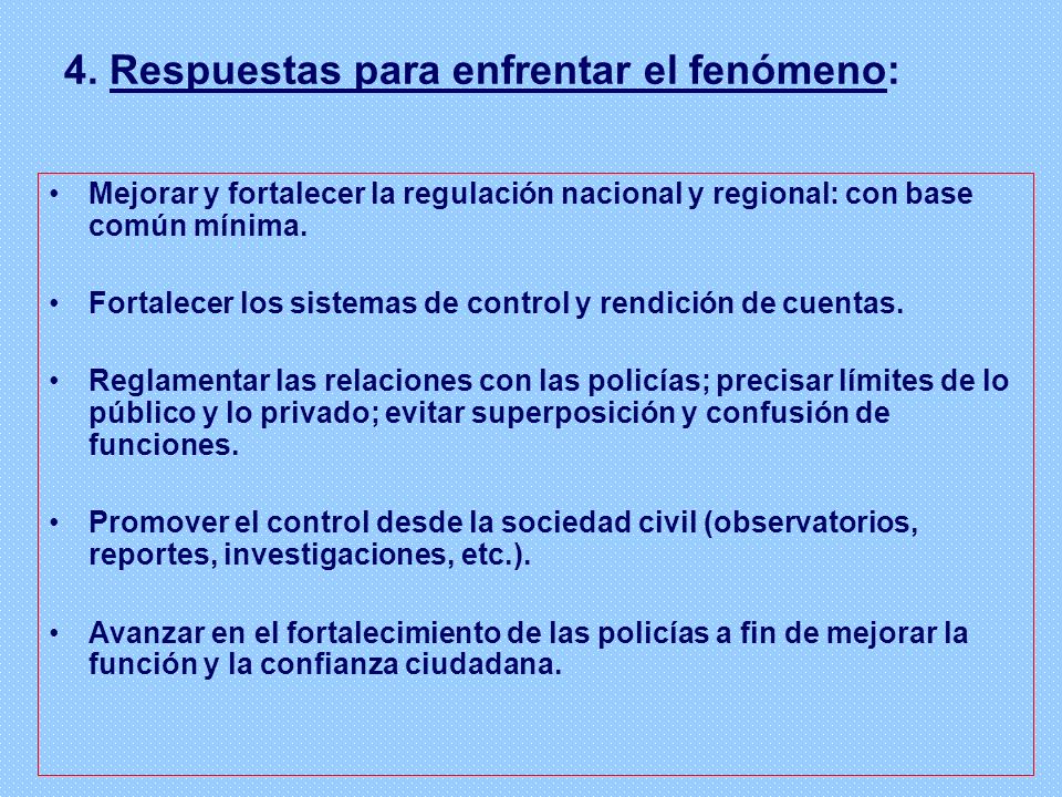 4. Respuestas para enfrentar el fenómeno: Mejorar y fortalecer la regulación nacional y regional: con base común mínima. Fortalecer los sistemas de co