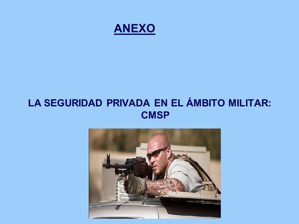 ANEXO LA SEGURIDAD PRIVADA EN EL ÁMBITO MILITAR: CMSP