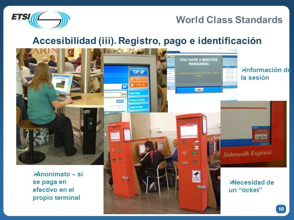 World Class Standards Accesibilidad (iii). Registro, pago e identificación Anonimato – si se paga en efectivo en el propio terminal Información de la