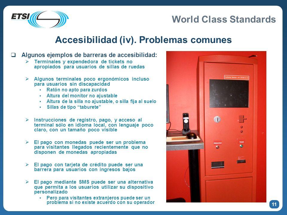 World Class Standards Accesibilidad (iv). Problemas comunes Algunos ejemplos de barreras de accesibilidad: Terminales y expendedora de tickets no apro