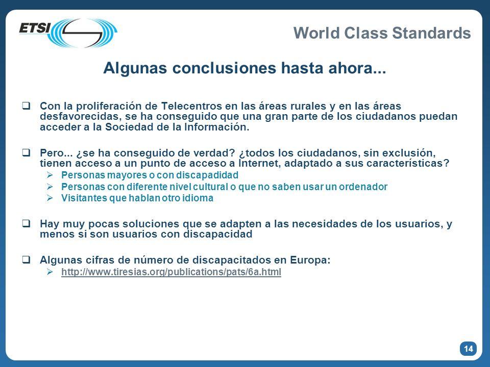 World Class Standards Algunas conclusiones hasta ahora... Con la proliferación de Telecentros en las áreas rurales y en las áreas desfavorecidas, se h