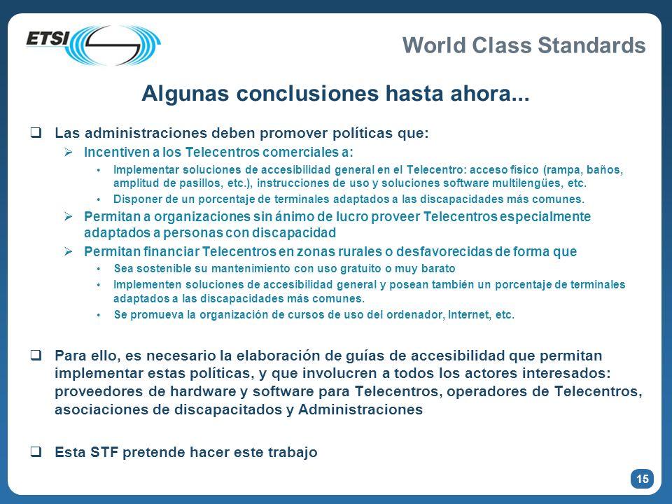 World Class Standards Algunas conclusiones hasta ahora... Las administraciones deben promover políticas que: Incentiven a los Telecentros comerciales