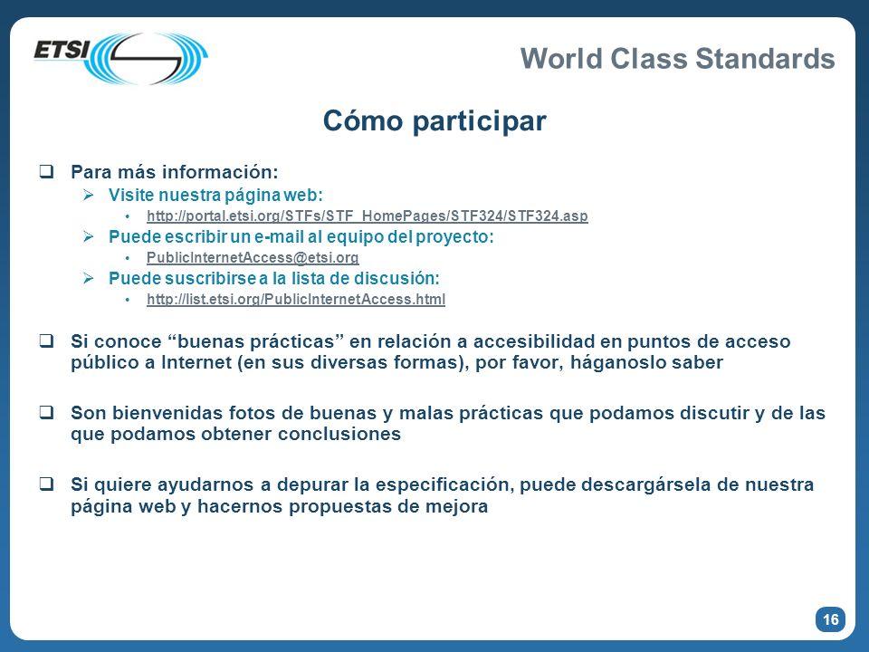 World Class Standards Cómo participar Para más información: Visite nuestra página web: http://portal.etsi.org/STFs/STF_HomePages/STF324/STF324.asp Pue