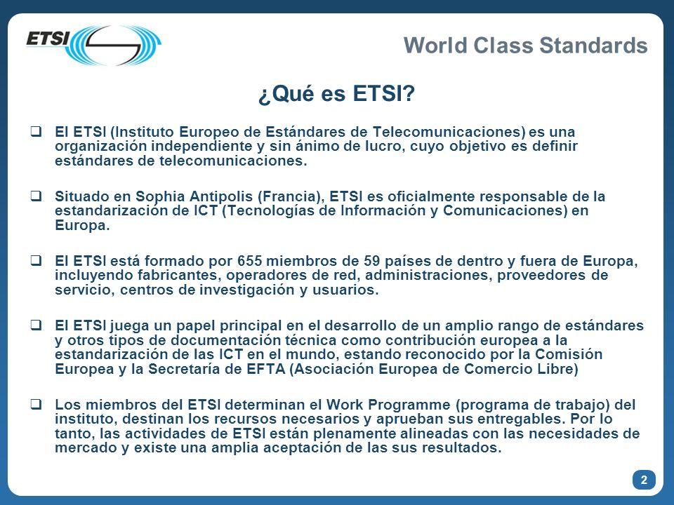 World Class Standards ¿Qué es ETSI? El ETSI (Instituto Europeo de Estándares de Telecomunicaciones) es una organización independiente y sin ánimo de l