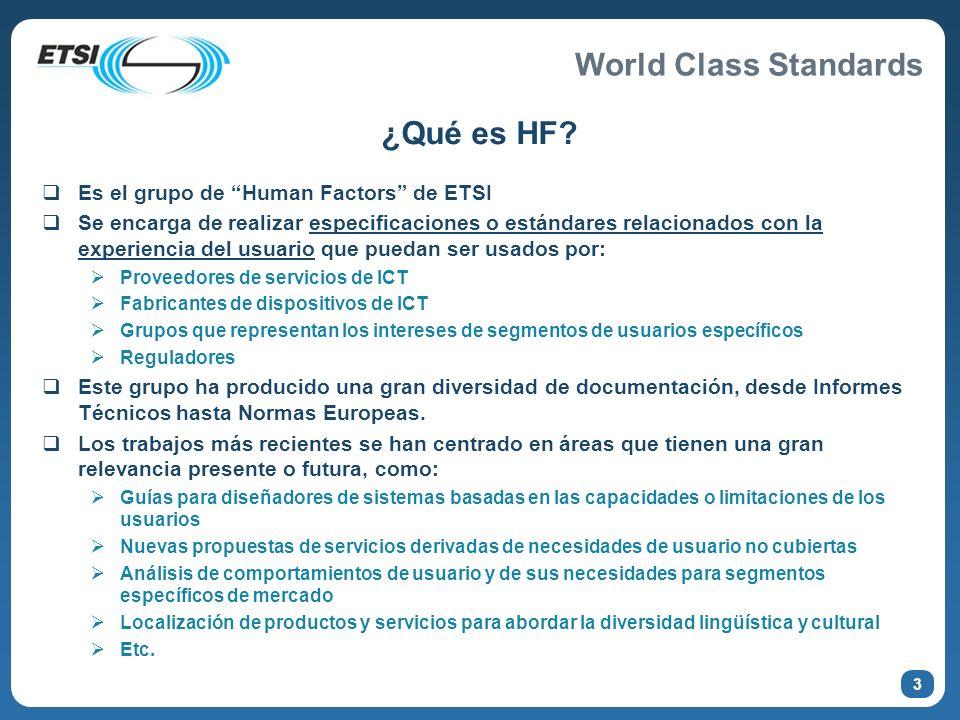 World Class Standards ¿Qué es HF? Es el grupo de Human Factors de ETSI Se encarga de realizar especificaciones o estándares relacionados con la experi