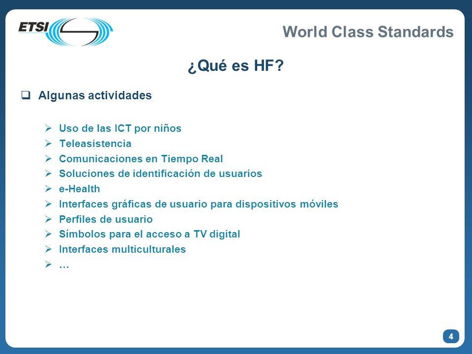 World Class Standards ¿Qué es HF? Algunas actividades Uso de las ICT por niños Teleasistencia Comunicaciones en Tiempo Real Soluciones de identificaci