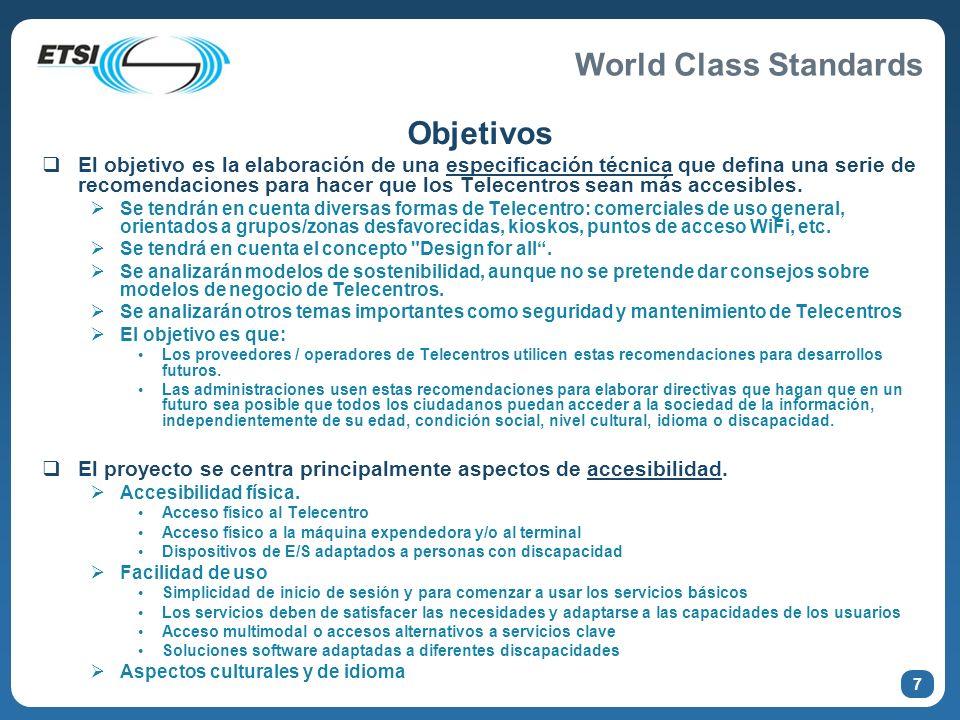 World Class Standards Objetivos El objetivo es la elaboración de una especificación técnica que defina una serie de recomendaciones para hacer que los
