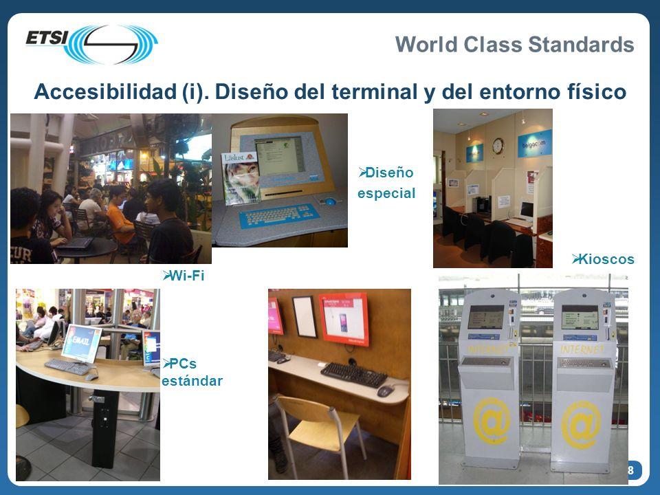 World Class Standards Accesibilidad (i). Diseño del terminal y del entorno físico Wi-Fi Diseño especial Kioscos PCs estándar 8