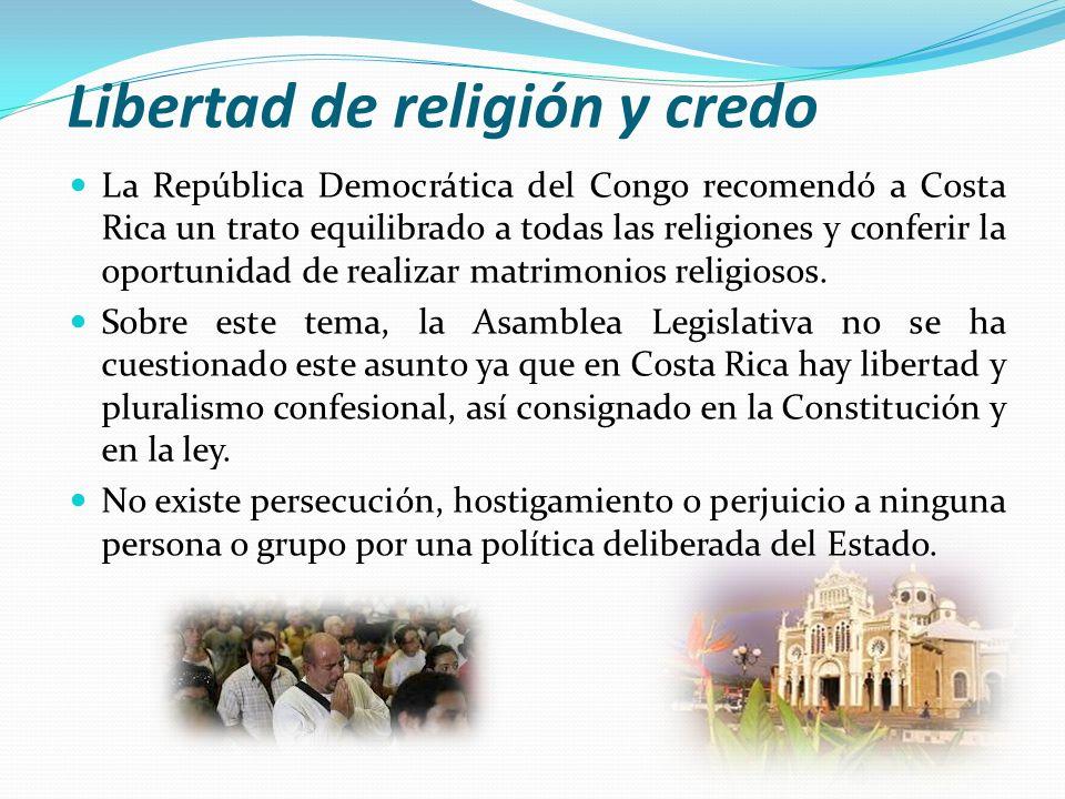 Libertad de religión y credo La República Democrática del Congo recomendó a Costa Rica un trato equilibrado a todas las religiones y conferir la oport