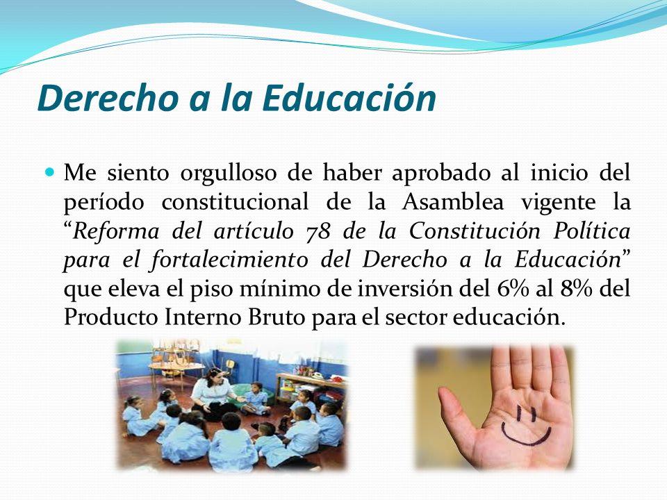 Derecho a la Educación Me siento orgulloso de haber aprobado al inicio del período constitucional de la Asamblea vigente laReforma del artículo 78 de