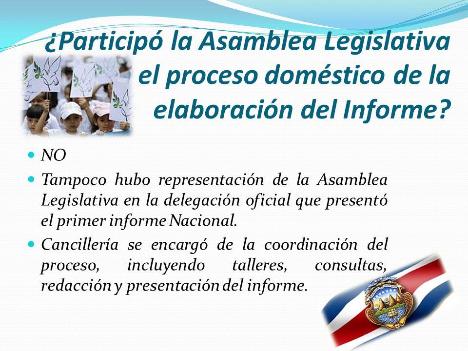 ¿Participó la Asamblea Legislativa en el proceso doméstico de la elaboración del Informe? NO Tampoco hubo representación de la Asamblea Legislativa en