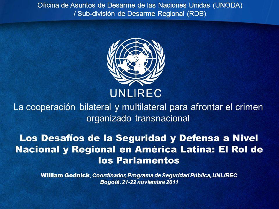 La cooperación bilateral y multilateral para afrontar el crimen organizado transnacional Oficina de Asuntos de Desarme de las Naciones Unidas (UNODA)