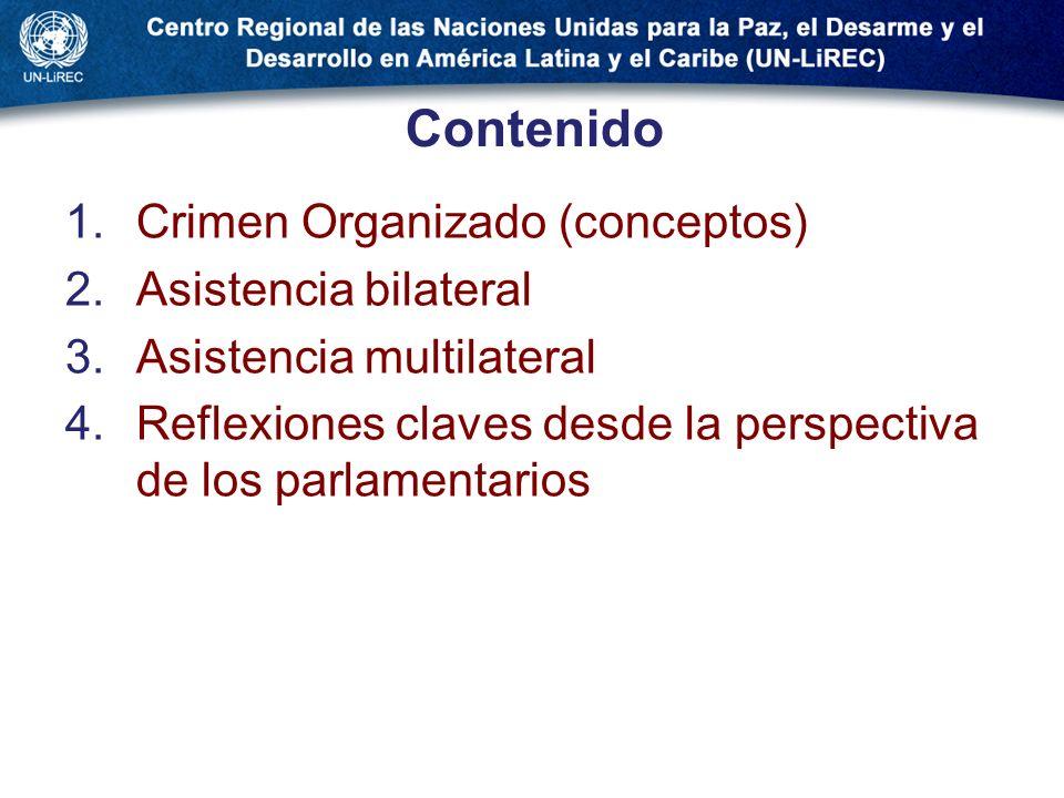 Contenido 1.Crimen Organizado (conceptos) 2.Asistencia bilateral 3.Asistencia multilateral 4.Reflexiones claves desde la perspectiva de los parlamenta