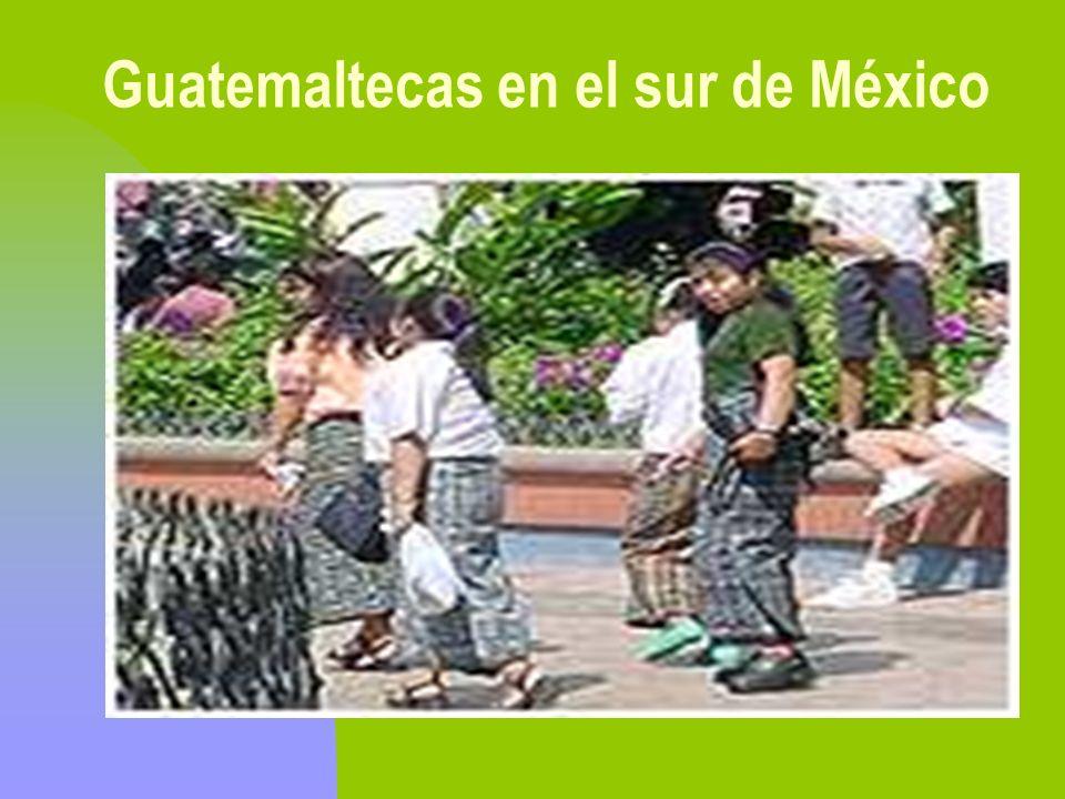 Guatemaltecas en el sur de México