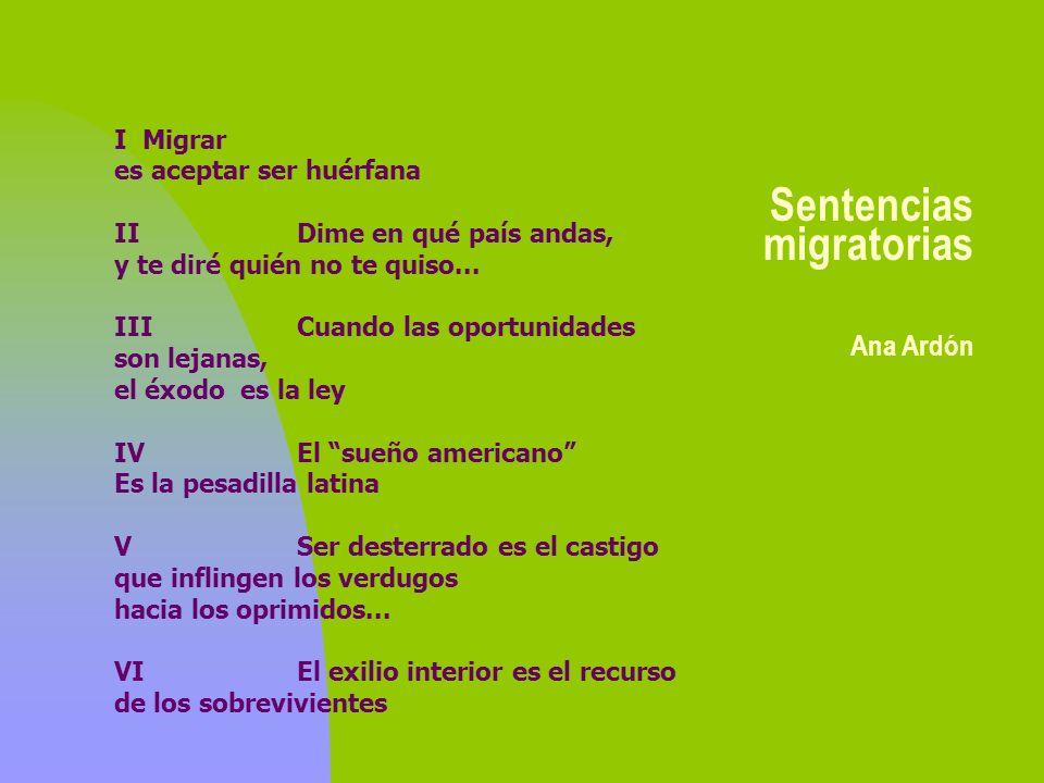 Sentencias migratorias Ana Ardón I Migrar es aceptar ser huérfana IIDime en qué país andas, y te diré quién no te quiso... IIICuando las oportunidades