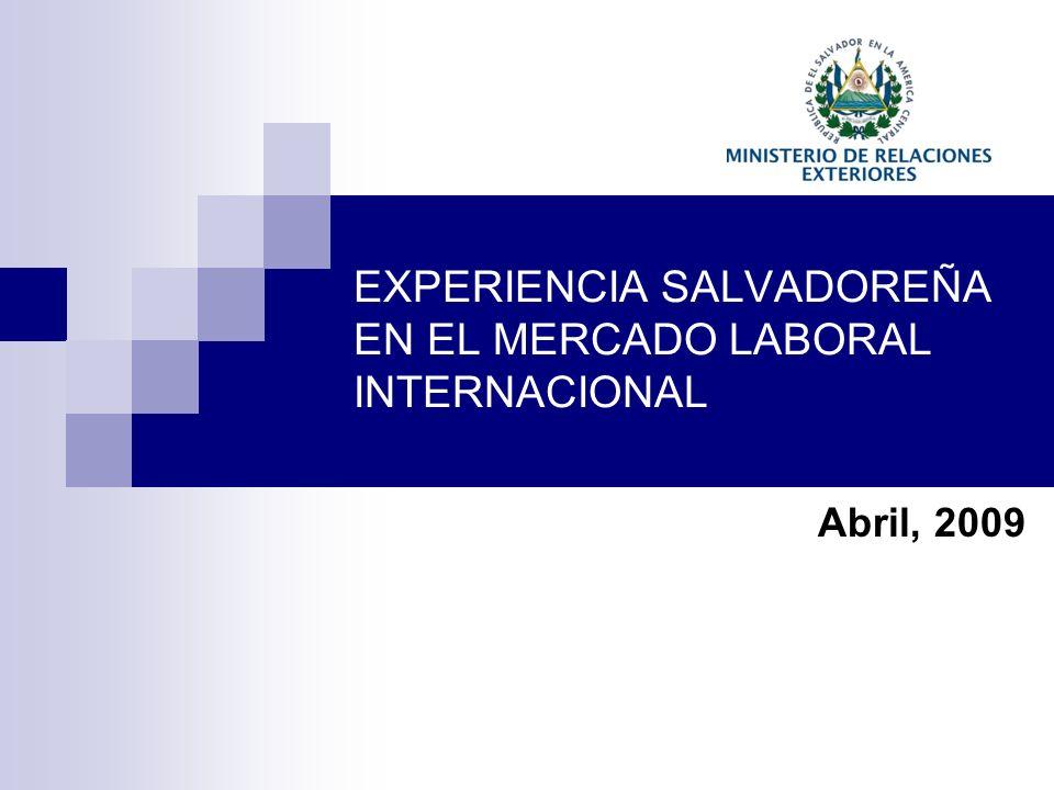 EXPERIENCIA SALVADOREÑA EN EL MERCADO LABORAL INTERNACIONAL Abril, 2009