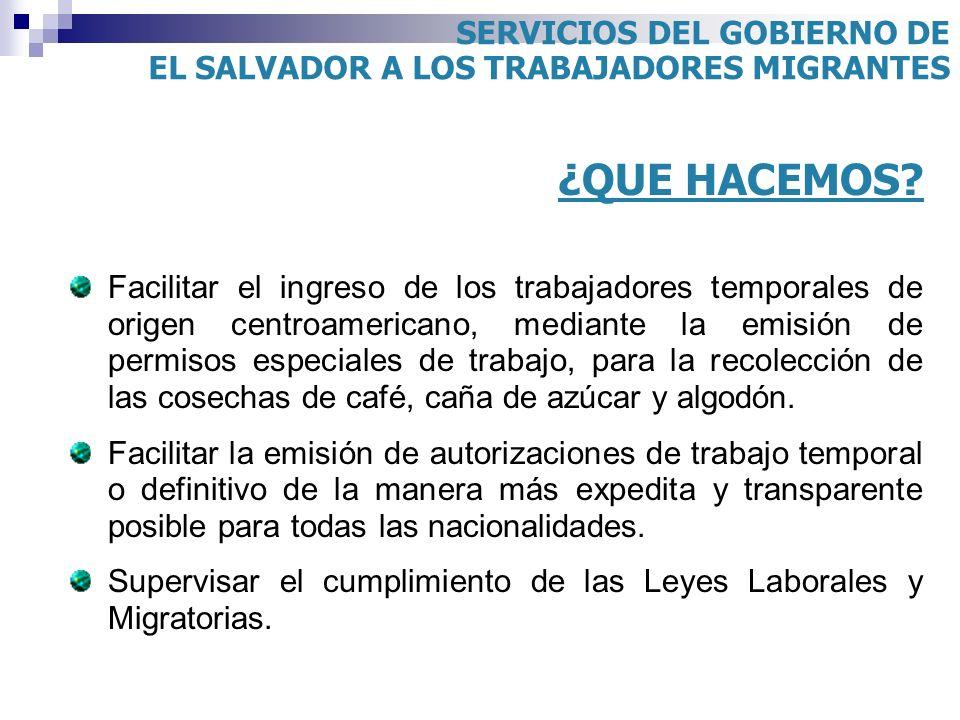 ¿QUE HACEMOS? Facilitar el ingreso de los trabajadores temporales de origen centroamericano, mediante la emisión de permisos especiales de trabajo, pa