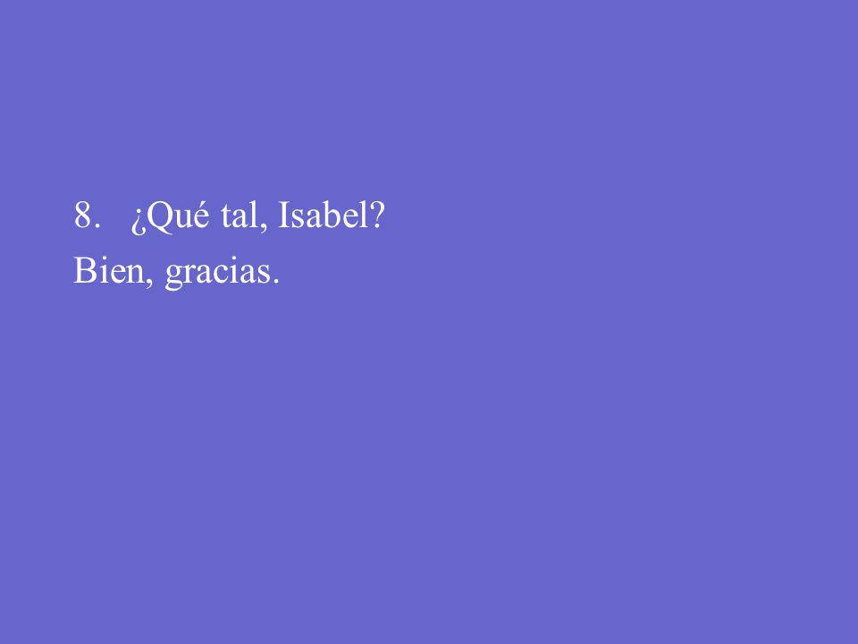8. ¿Qué tal, Isabel?
