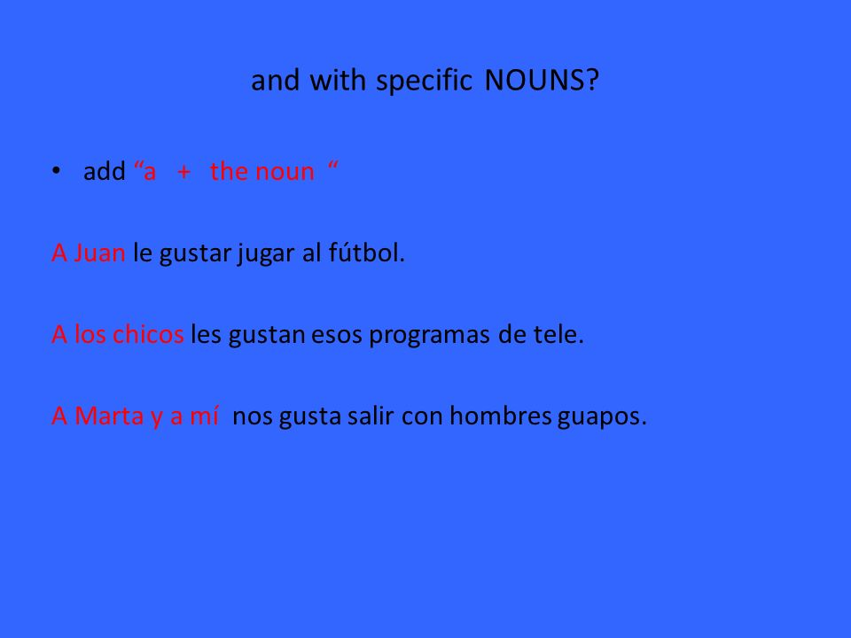 and with specific NOUNS. add a + the noun A Juan le gustar jugar al fútbol.