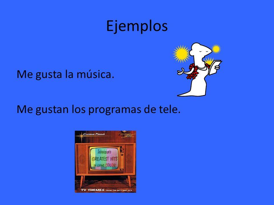 Ejemplos Me gusta la música. Me gustan los programas de tele.