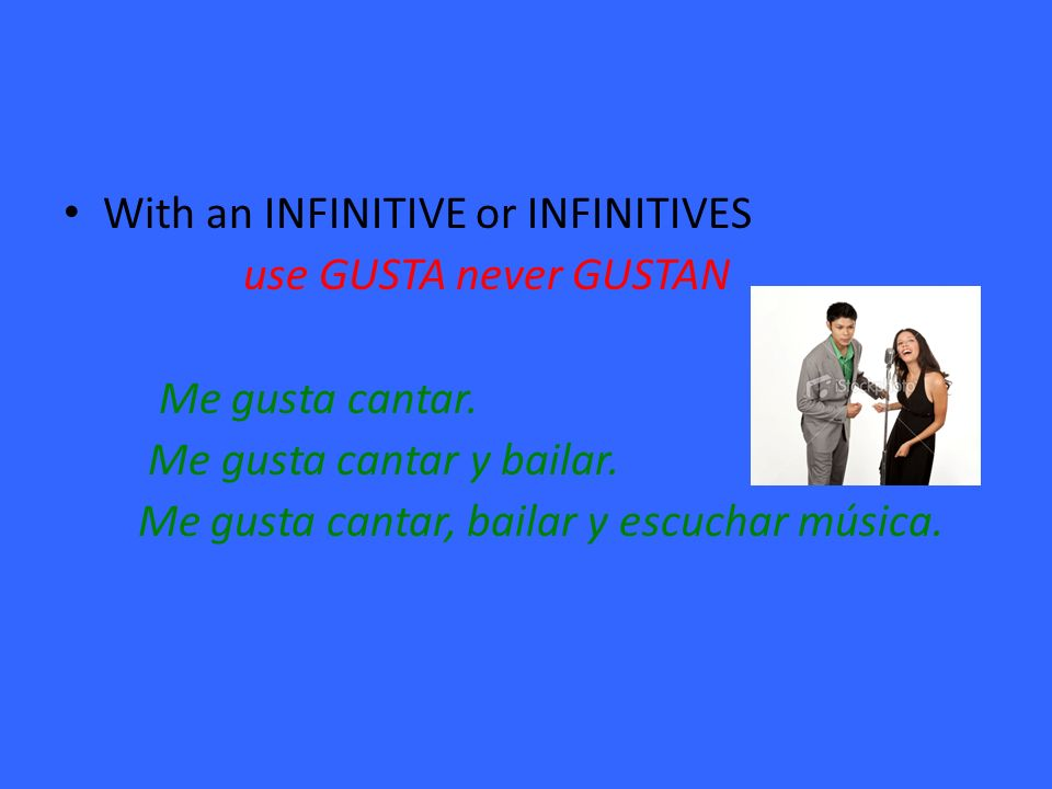 With an INFINITIVE or INFINITIVES use GUSTA never GUSTAN Me gusta cantar.